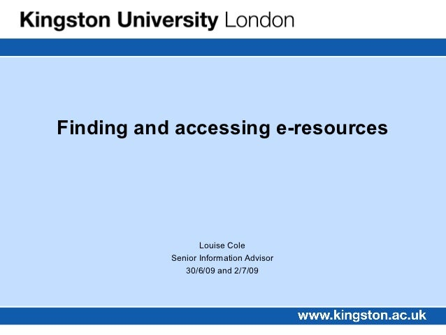 Finding and accessing e-resources                  Louise Cole           Senior Information Advisor              30/6/09 a...