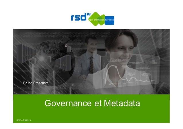 2015-‐  ©  RSD  -‐  1   Bruno Emsellem Governance et Metadata