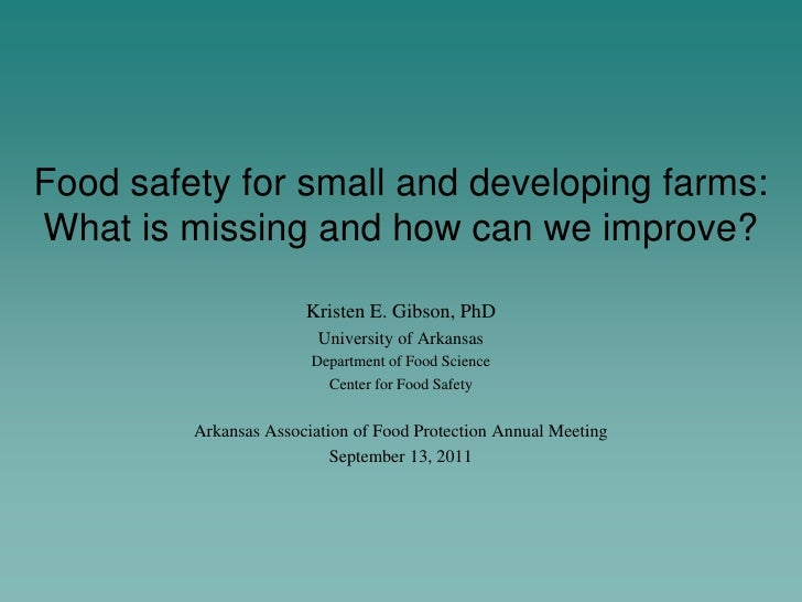 Food safety for small and developing farms:What is missing and how can we improve?                       Kristen E. Gibson...