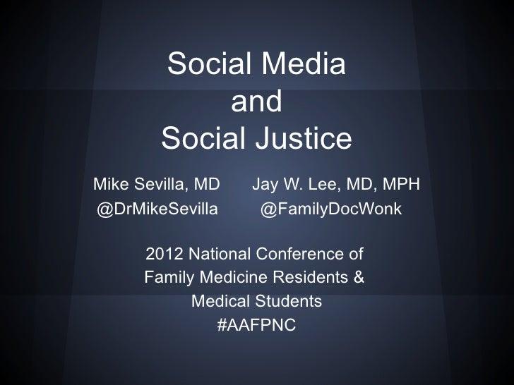 Social Media             and        Social JusticeMike Sevilla, MD   Jay W. Lee, MD, MPH@DrMikeSevilla      @FamilyDocWonk...