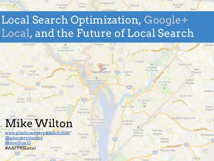 Local Search Optimization, Google+Local, and the Future of Local SearchMike Wiltonwww.plasticsurgerystudios.com@psurgeryst...