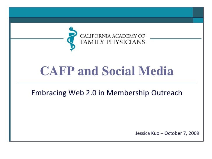 CAFP and Social Media<br />Embracing Web 2.0 in Membership Outreach<br />Jessica Kuo – October 7, 2009<br />