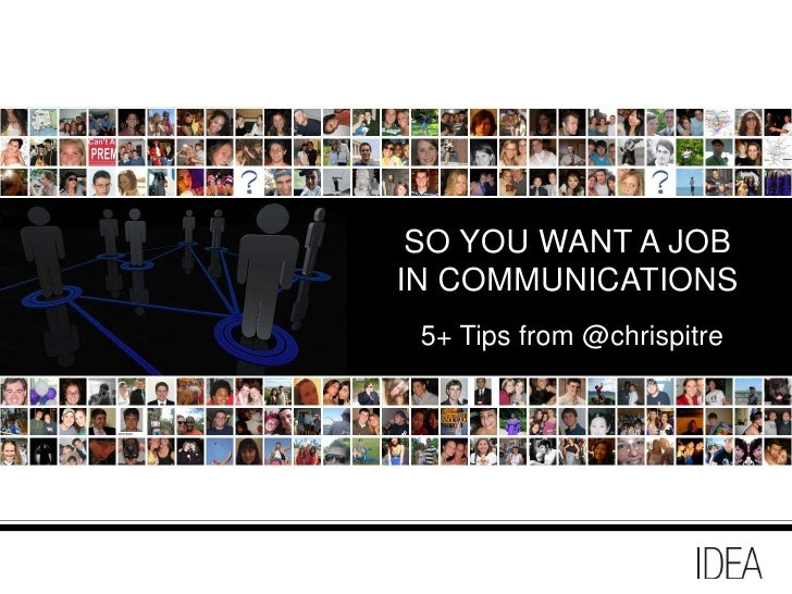 SO YOU WANT A JOB IN COMMUNICATIONS  5+ Tips from @chrispitre