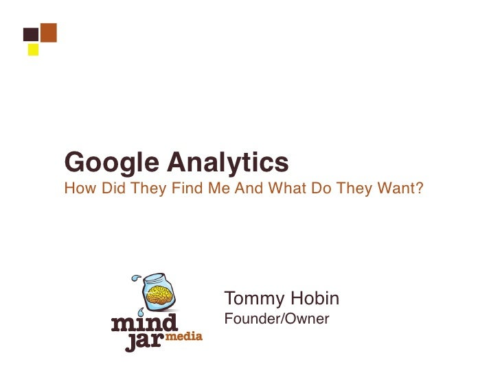Google AnalyticsHow Did They Find Me And What Do They Want?                   Tommy Hobin                   Founder/Owner