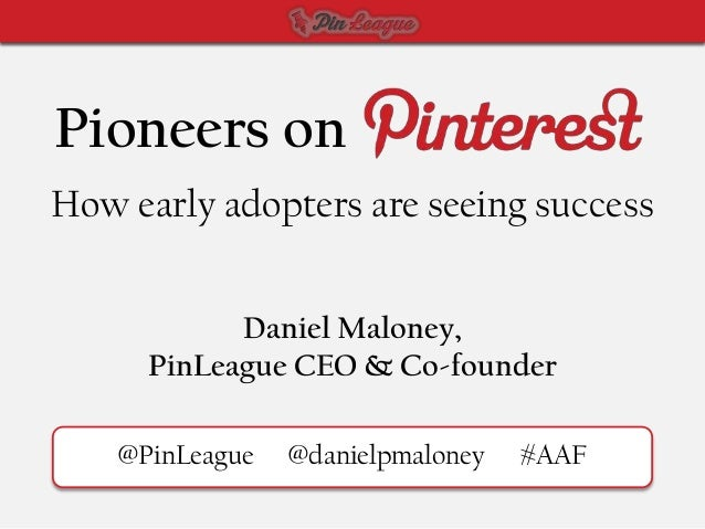Pioneers onHow early adopters are seeing success            Daniel Maloney,      PinLeague CEO & Co-founder    @PinLeague ...