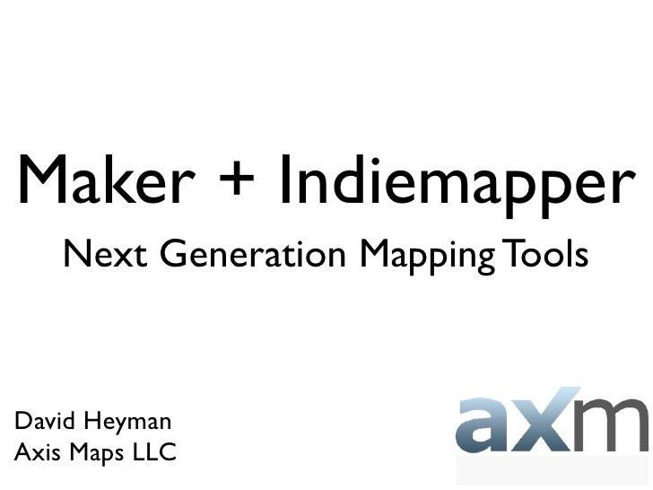 Maker + Indiemapper    Next Generation Mapping Tools   David Heyman Axis Maps LLC