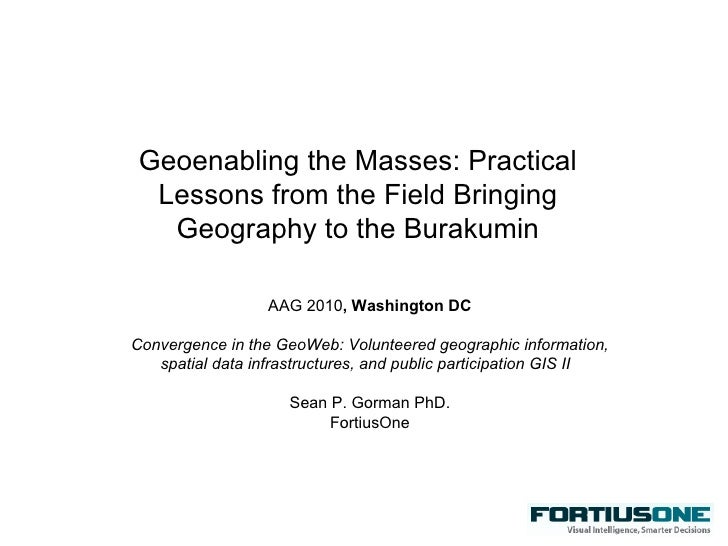 Geoenabling the Masses: Practical Lessons from the Field Bringing Geography to the Burakumin AAG 2010 , Washington DC Conv...