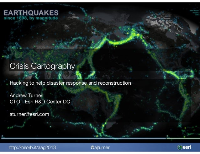 Crisis CartographyHacking to help disaster response and reconstructionAndrew TurnerCTO - Esri R&D Center DCaturner@esri.co...
