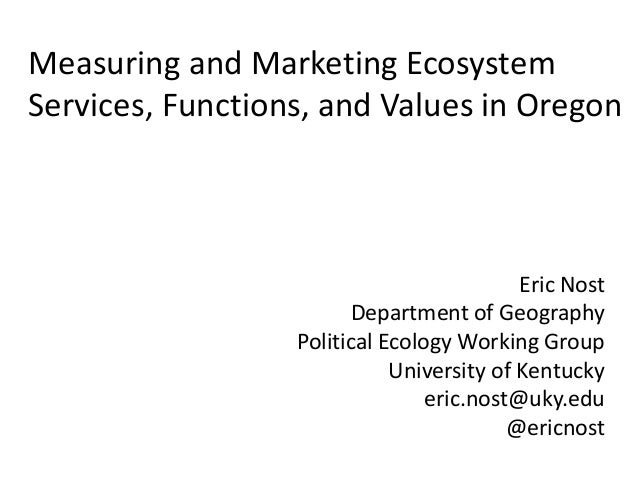 Measuring and Marketing EcosystemServices, Functions, and Values in Oregon                                           Eric ...