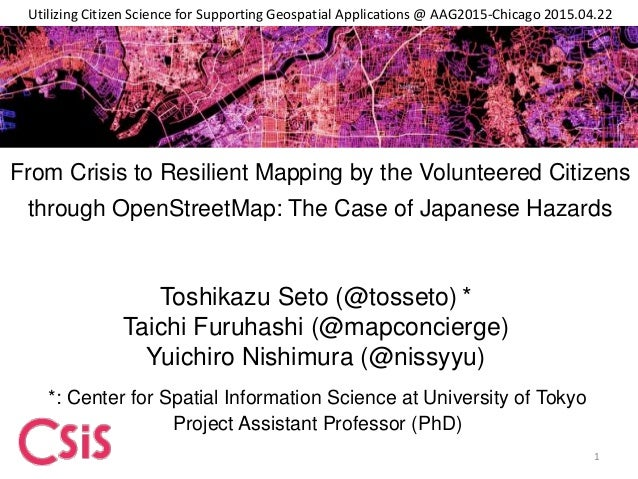 From Crisis to Resilient Mapping by the Volunteered Citizens through OpenStreetMap: The Case of Japanese Hazards Toshikazu...