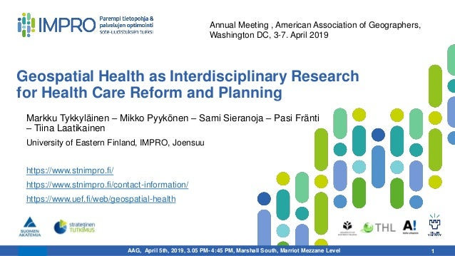 15.4.2019 1 Geospatial Health as Interdisciplinary Research for Health Care Reform and Planning 1 Annual Meeting , America...