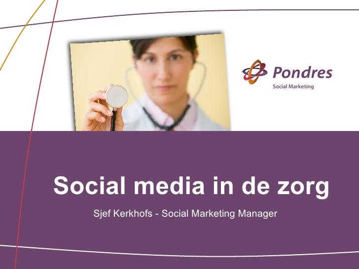Social media in de zorg   Sjef Kerkhofs - Social Marketing Manager