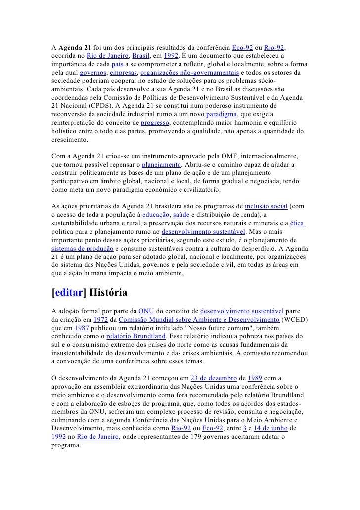 A Agenda 21 foi um dos principais resultados da conferência Eco-92 ou Rio-92,ocorrida no Rio de Janeiro, Brasil, em 1992. ...