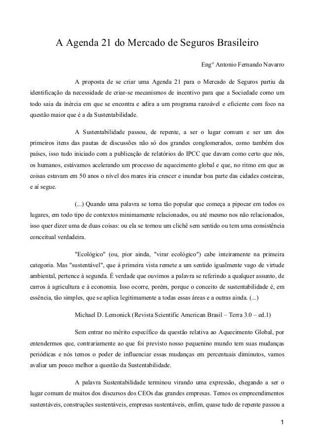 1 A Agenda 21 do Mercado de Seguros Brasileiro Eng° Antonio Fernando Navarro A proposta de se criar uma Agenda 21 para o M...
