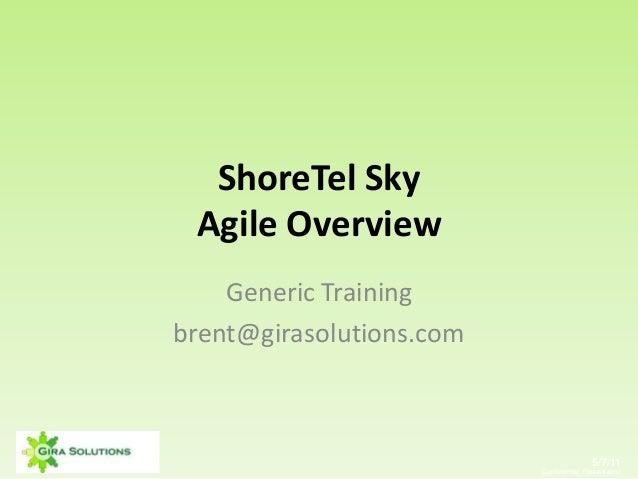 5/7/11 Confidential Presentation ShoreTel Sky Agile Overview Generic Training brent@girasolutions.com