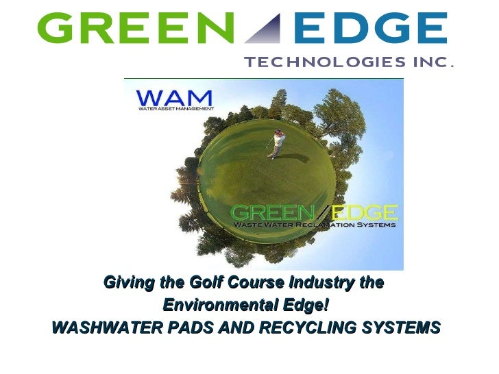 Giving the Golf Course Industry the  Environmental Edge! WASHWATER PADS AND RECYCLING SYSTEMS