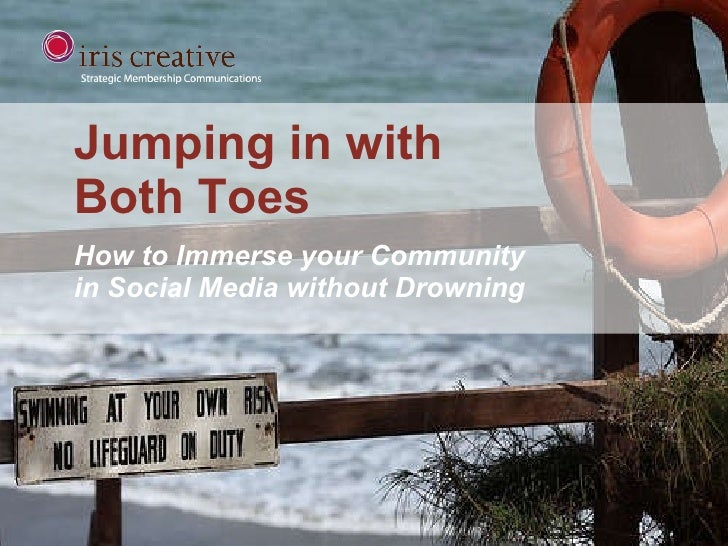 Jumping in with Both Toes How to Immerse your Community  in Social Media without Drowning