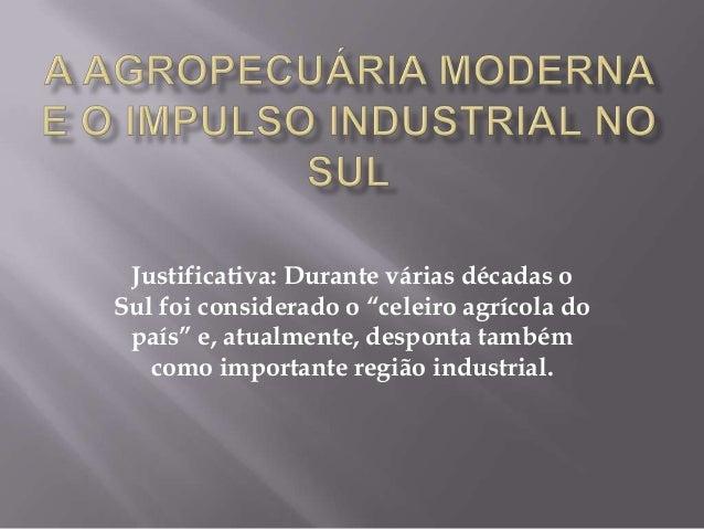 """Justificativa: Durante várias décadas oSul foi considerado o """"celeiro agrícola dopaís"""" e, atualmente, desponta tambémcomo ..."""