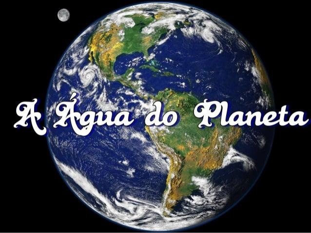 Todo mundo sabe que o Planeta tem muita água, mas... 97,3% aproximadamente, de toda água da Terra é salgada e está em ocea...
