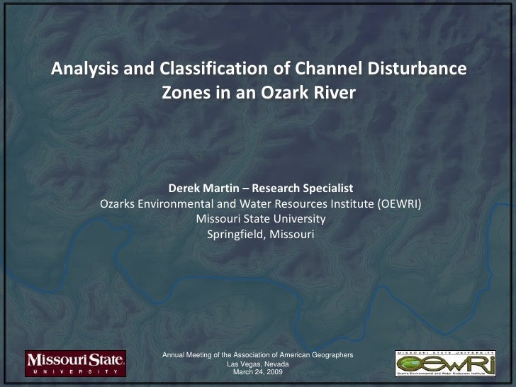 Analysis and Classification of Channel Disturbance Zones in an Ozark River<br />Derek Martin – Research Specialist<br />Oz...