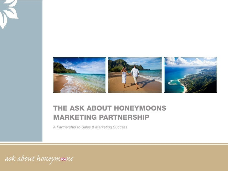 THE ASK ABOUT HONEYMOONS             MARKETING PARTNERSHIP             A Partnership to Sales & Marketing Successask about...