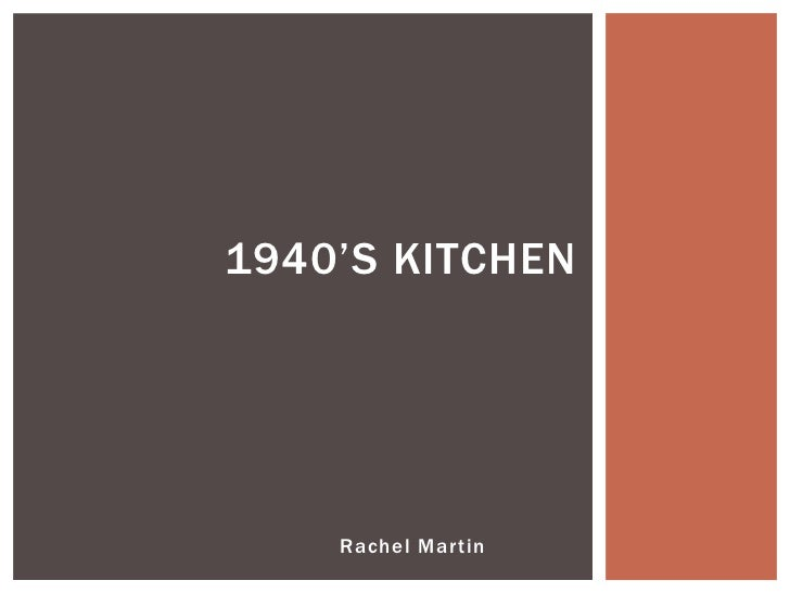 1940'S KITCHEN    Rachel Martin