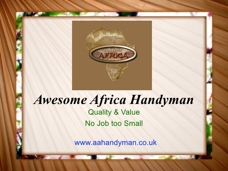 Awesome Africa Handyman         Quality & Value        No Job too Small       www.aahandyman.co.uk