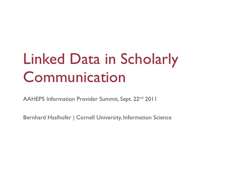 Linked Data in ScholarlyCommunicationAAHEP5 Information Provider Summit, Sept. 22nd 2011Bernhard Haslhofer | Cornell Unive...