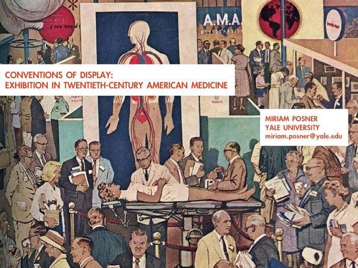 Conventions of Display: Exhibition in Twentieth-Century American Medicine      Miriam Posner • Yale University • miriam.po...