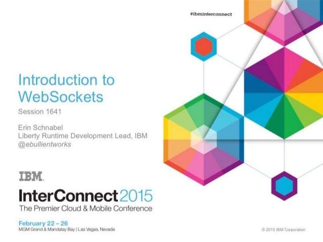 Introduction to Websoekets  Session 1641  Erin Schnabel Liberty Runtime Development Lead,  IBM @ebu/ /ientworks  | nterCon...