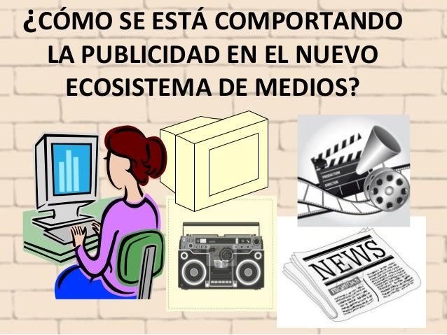 ¿CÓMO SE ESTÁ COMPORTANDO LA PUBLICIDAD EN EL NUEVO  ECOSISTEMA DE MEDIOS?