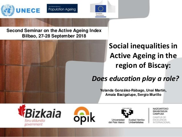 Social inequalities in Active Ageing in the region of Biscay: Does education play a role? Second Seminar on the Active Age...
