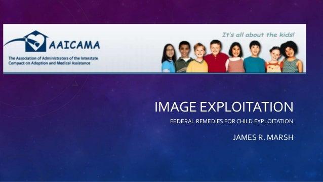 IMAGE EXPLOITATION FEDERAL REMEDIES FORCHILD EXPLOITATION JAMES R. MARSH