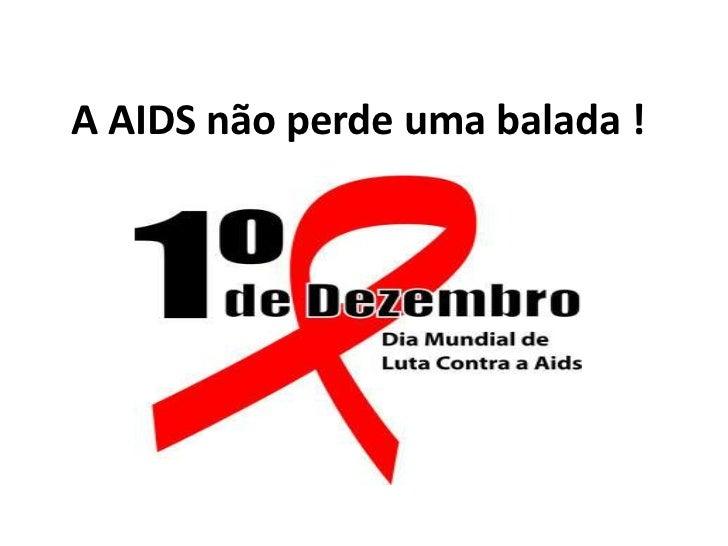 A AIDS não perde uma balada !