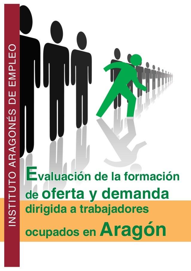 INSTITUTOARAGONÉSDEEMPLEO Evaluación de la formación de oferta y demanda dirigida a trabajadores ocupados en Aragón