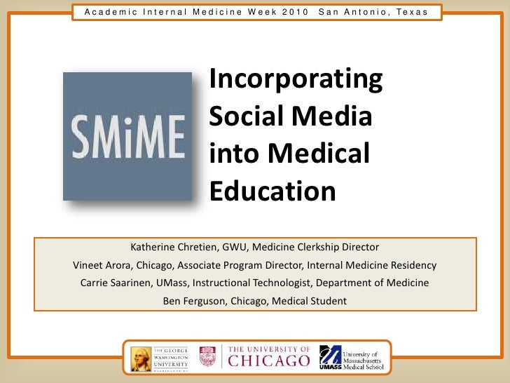 IncorporatingSocial Media into Medical Education<br />Katherine Chretien, GWU, Medicine Clerkship Director<br />Vineet Aro...