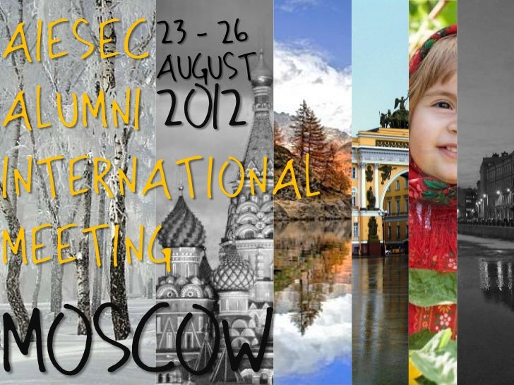 AIESEC August       23 - 26Alumni 2oi2InternationalMeetingMoscow