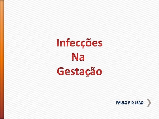 Vias de infecção Transplacentária Durante estágios de infecção sangüínea materna Bactérias, virus, parasitas Transmemb...