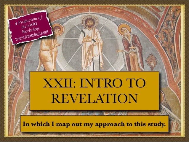 f tion o c Produ OG A the sk op orksh y.com W nnyho le www.  XXII: INTRO TO REVELATION In which I map out my approach to t...