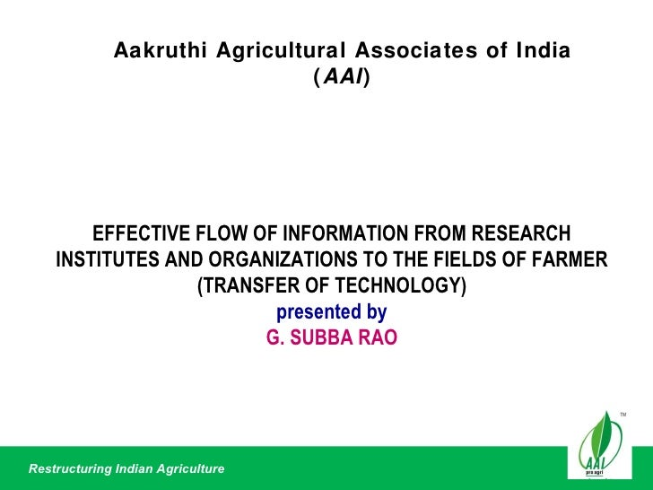 Aakruthi Agricultural Associates of India ( AAI ) EFFECTIVE FLOW OF INFORMATION FROM RESEARCH INSTITUTES AND ORGANIZATIONS...