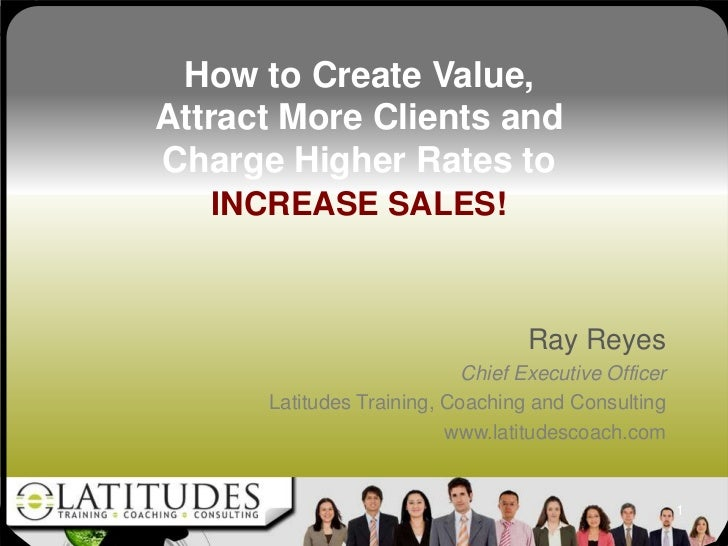 How to Create Value,Attract More Clients andCharge Higher Rates to   INCREASE SALES!                                   Ray...
