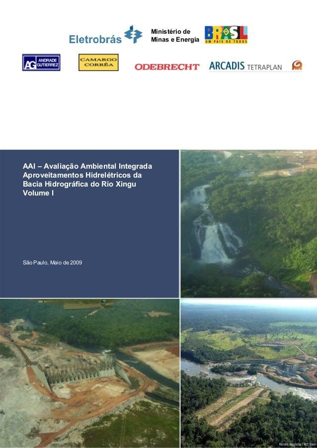 AAI – Avaliação Ambiental Integrada Aproveitamentos Hidrelétricos da Bacia Hidrográfica do Rio Xingu Volume I São Paulo, M...