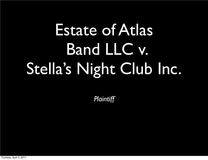 Estate of Atlas                                Band LLC v.                         Stella's Night Club Inc.               ...