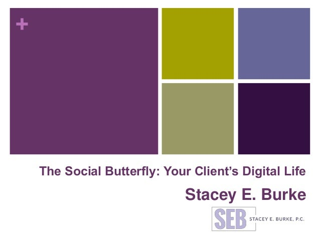 + The Social Butterfly: Your Client's Digital Life Stacey E. Burke