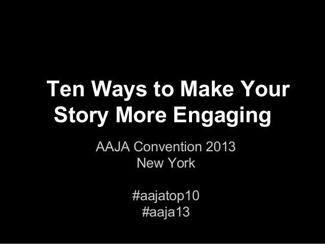 Ten Ways to Make Your Story More Engaging AAJA Convention 2013 New York #aajatop10 #aaja13
