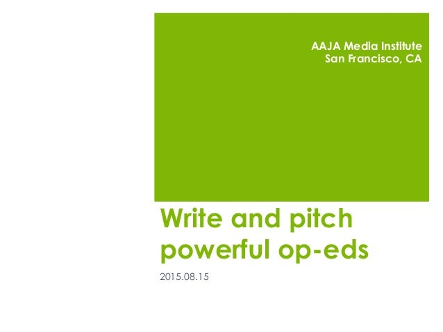 Write and pitch powerful op-eds 2015.08.15 AAJA Media Institute San Francisco, CA