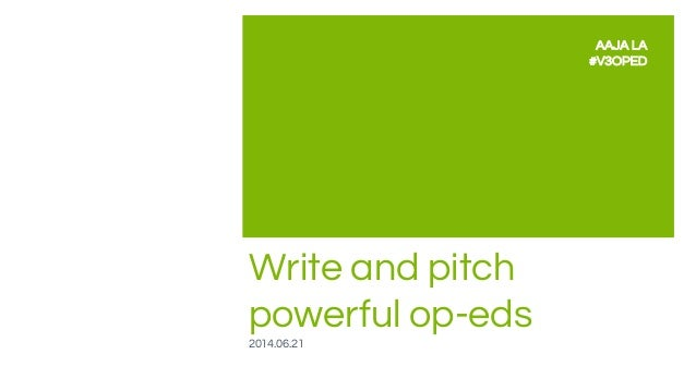 Write and pitch powerful op-eds 2014.06.21 AAJA LA #V3OPED