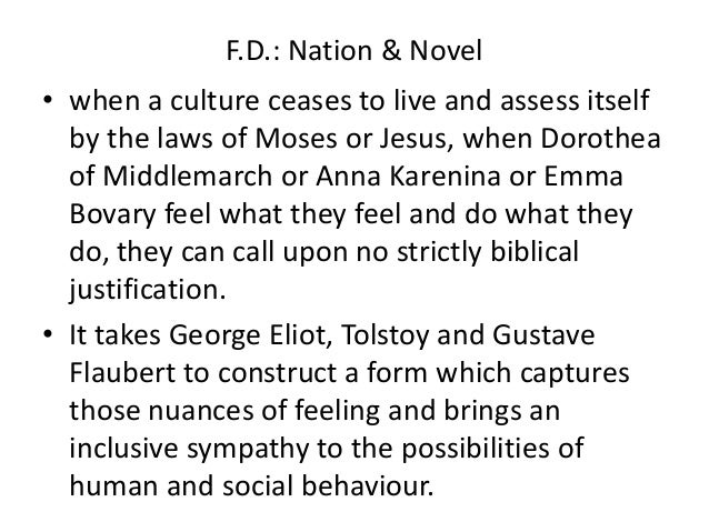 F.D.: Nation & Novel• when a culture ceases to live and assess itself  by the laws of Moses or Jesus, when Dorothea  of Mi...