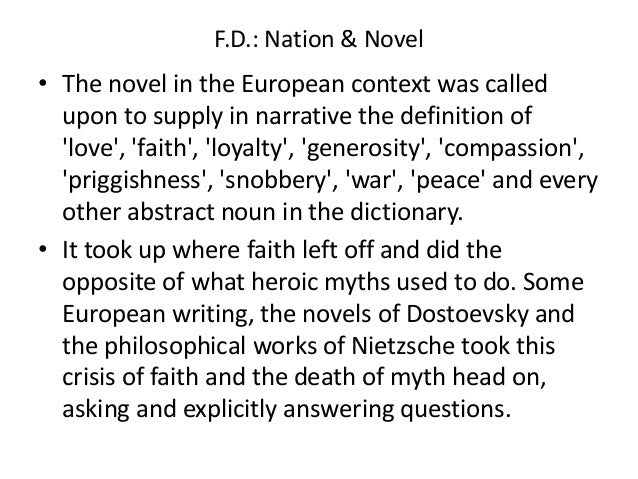 F.D.: Nation & Novel• The novel in the European context was called  upon to supply in narrative the definition of  love, f...