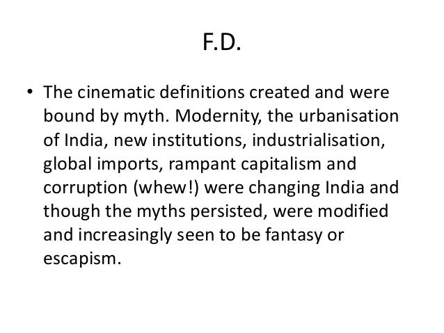 F.D.• The cinematic definitions created and were  bound by myth. Modernity, the urbanisation  of India, new institutions, ...